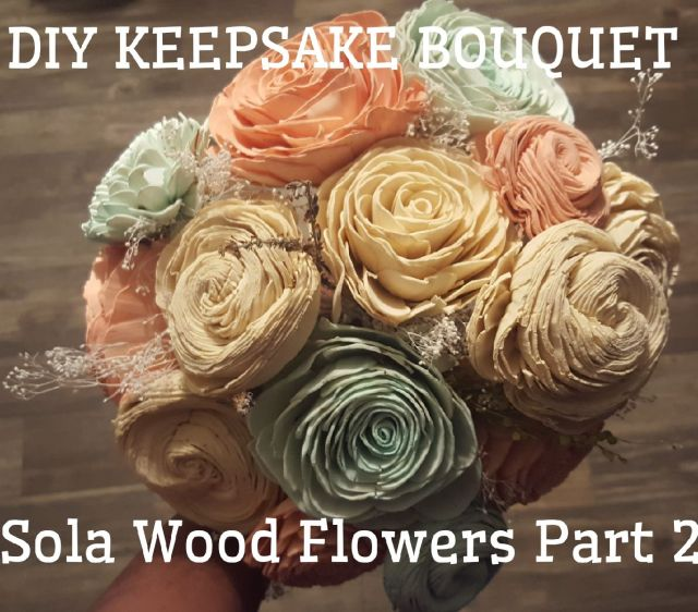 DIY Keepsake Bridal Bouquet: Sola Wood Flowers Part 2 ...